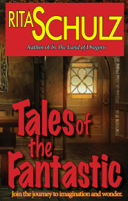 Tales of the Fantastic - by Rita Shulz