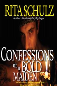 Confessions Of A Bold Maiden - Rita Schulz