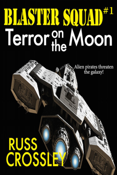 Blaster Squad #1 Terror On The Moon – by Russ Crossley