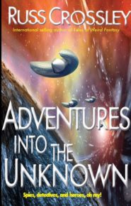 Adventures Into The Unknown - Russ Crossley
