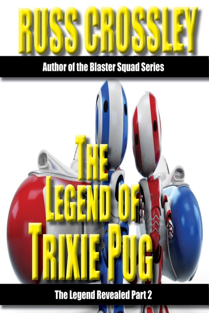 The Legend Of Trixie Pug – Part 2